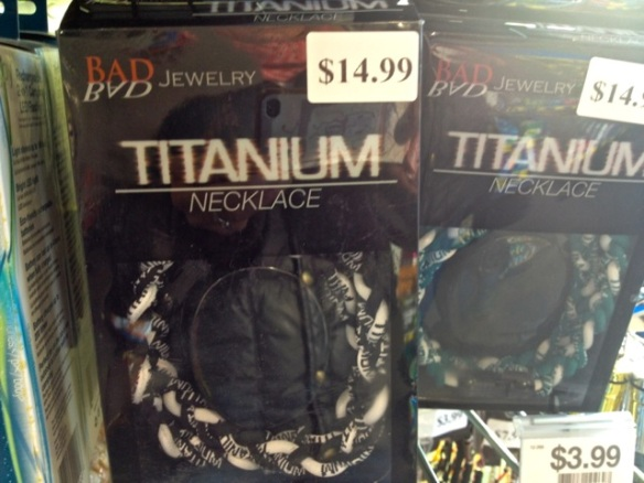 I was just intrigued by the brand: Bad Jewelry...Is Titanium that bad? Maybe Plutonium would qualify.